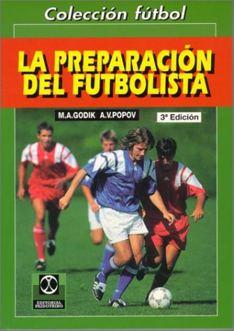 La Preparacion del Futbolista (Spanish Edition): M. A. Godik, A. V. Popov