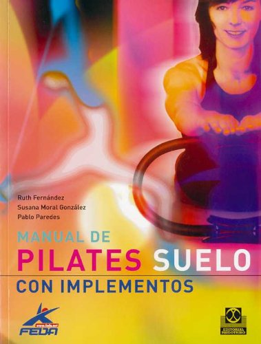 Manual de pilates/ Pilates Manual: Suelo Con Implementos/ Ground With Implemention (Paperback) - Ruth Fernandez, Susana Moral Gonzalez