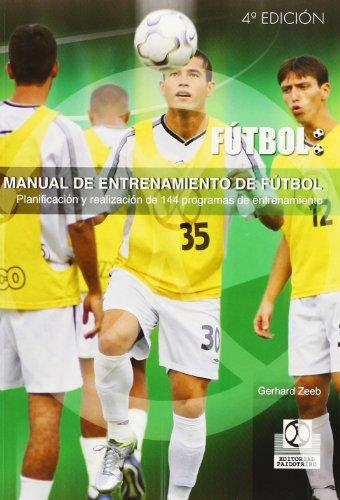 Manual de Entrenamiento de Futbol - Planificacion y Realizacion de 144 Programas de Entrenamiento (...