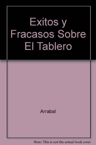 Exitos y Fracasos Sobre El Tablero (Spanish Edition): Arrabal