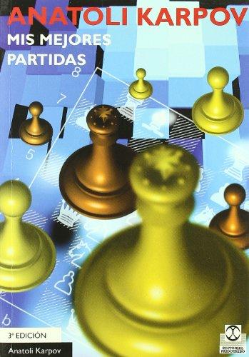 MIS Mejores Patidas (Coleccion Caissa) (Spanish Edition): Anatoli Karpov, Antonio Gude (Translator)