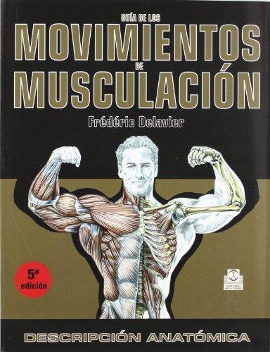 Guia de Los Movimientos de Musculacion (Spanish Edition): Frederic Delavier