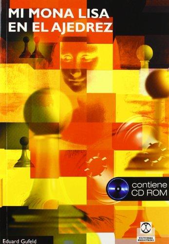 MI MONA LISA EN EL AJEDREZ (Libro+CD ROM) (Spanish Edition): Eduard, Gufeld