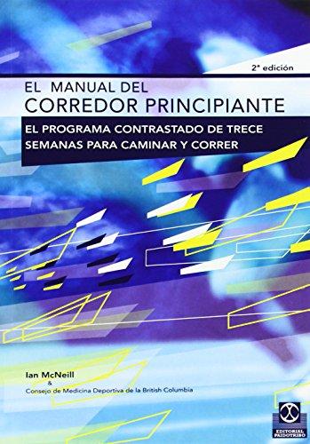 El Manual del Corredor Principiante: El Programa Contrastado de Trece Semanas Para Caminar y Correr...