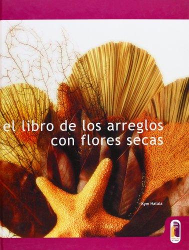 9788480195553: El Libro de Los Arreglos Con Flores Secas (Spanish Edition)