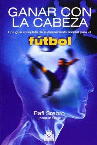 9788480197229: GANAR CON LA CABEZA. Una guía completa de entrenamiento mental para el fútbol. (Spanish Edition)