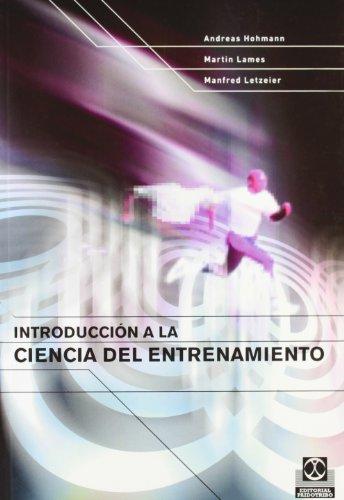 INTRODUCCIÓN A LA CIENCIA DEL ENTRENAMIENTO: HOHMANN, ANDREAS;LAMES, MARTIN;LETZELTER,