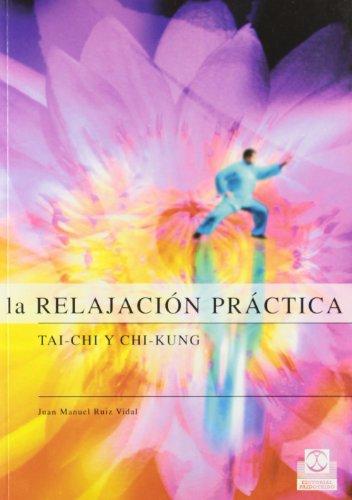 9788480198141: RELAJACIÓN PRÁCTICA, LA. Tai-Chi y Chi-Kung (Bicolor)