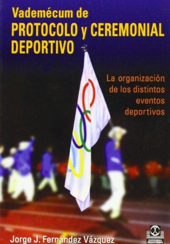 Vademécum de protocolo y ceremonial deportiv: Jorge J.Fernández Vázquez