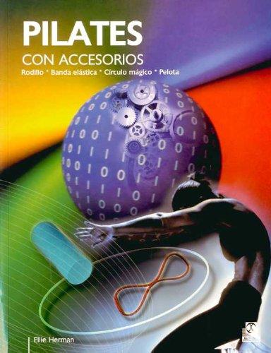 9788480199018: Pilates Con Accesorios. Rodillo, Banda Elástica, Círculo Mágico, Pelota