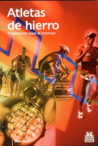Atletas de Hierro. Preparación para el Ironman (Spanish Edition) - Don Fink