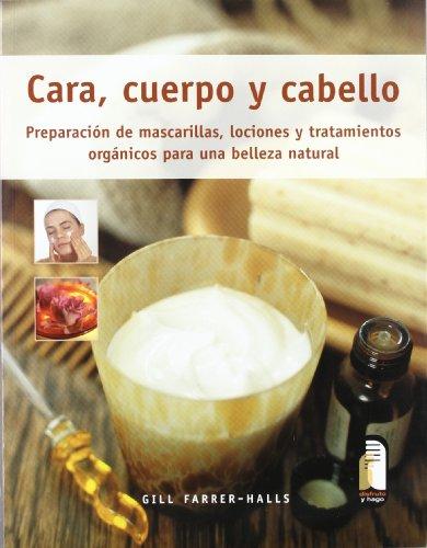 9788480199247: CARA, CUERPO Y CABELLO. Preparación de mascarillas, lociones y tratamientos orgánicos (Color) (Libro Práctico)