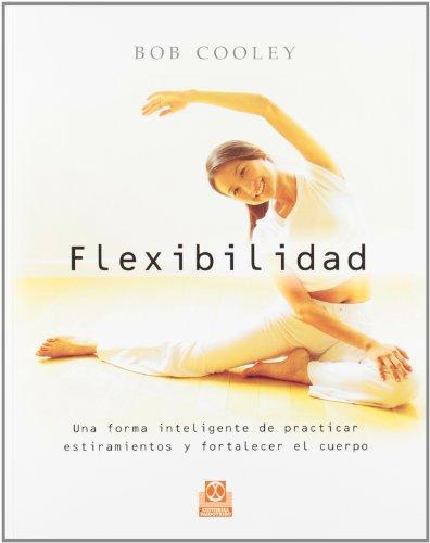 9788480199674: FLEXIBILIDAD. Una forma inteligente de practicar estiramientos y fortalecer el cuerpo (Deportes)