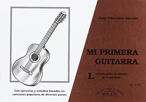 MI PRIMERA GUITARRA I. Introduccion al estudio: GARRIDO, JUAN FRANCISCO