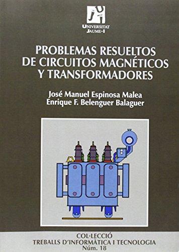 Problemas resueltos de circuitos magneticos y transformadores: Jose Manuel Espinosa