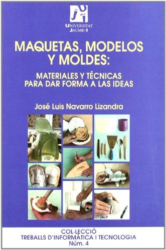 9788480215435: Maquetas, modelos y moldes:materiales para dar forma a las ideas (Treballs d'Informàtica i Tecnologia)