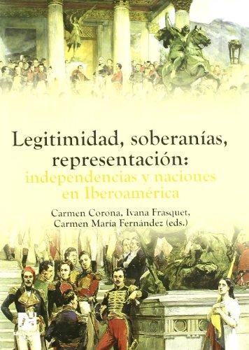 9788480217033: Legitimidad, soberanías, representación: independencias y naciones en Iberoamérica.: 17 (Amèrica)