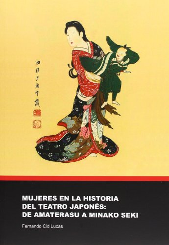 9788480218573: Mujeres en la historia del teatro japonés: de Amaterasu a Minako Seki. (Spanish Edition)