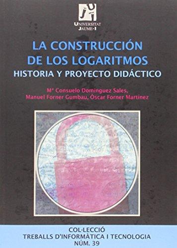 9788480218764: La construcción de los logaritmos.: Historia y proyecto didáctico (Treballs d'Informàtica i Tecnologia)