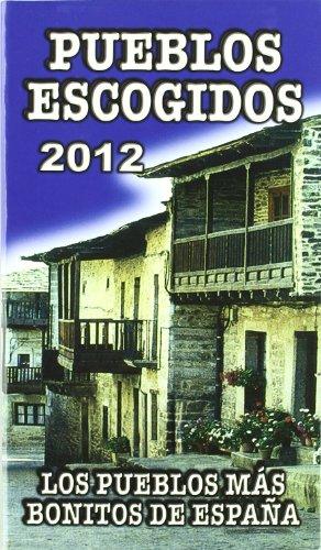 9788480238434: Pueblos escogidos 2012 / 2012 selected villages: Los Pueblos Mas Bonitos De Espana / the Most Beautiful Villages of Spain (Spanish Edition)