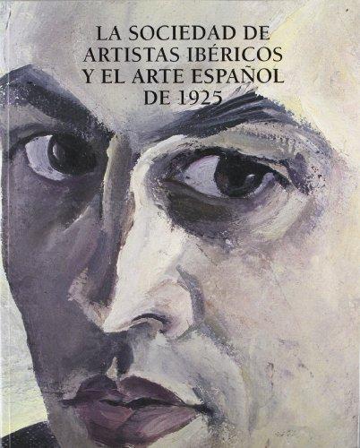 La Sociedad de Artistas Ibéricos y el arte español de 1925: Ybarra, Lucía [coord.]