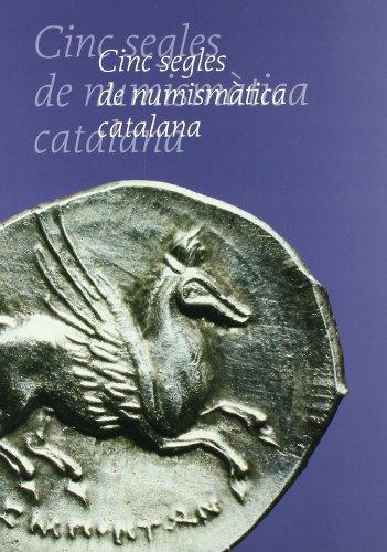 Cinc Segles De Numismatica Catalana, Exposicio Commemorativa Del 75 Aniversari Del Gabinet ...