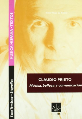 9788480481045: Claudio Prieto: Musica, Belleza Y Comunicacion / Music, Beauty and Communication (Música hispana. Textos. Serie A, Temática. [Biografías]) (Spanish Edition)