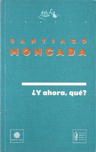 Y ahora, qué?: MONCADA, Santiago