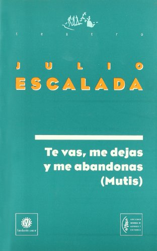 Te vas, me dejas y me abandonas (Mutis): ESCALADA, Julio
