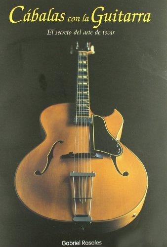 CABALAS CON LA GUITARRA: el secreto del arte de tocar: GABRIEL ROSALES
