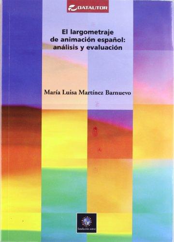 EL LARGOMETRAJE DE ANIMACION ESPAÑOL: ANALISIS Y EVALUACION: MARTINEZ BARNUEVO,MARIA LUISA