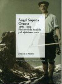 Imagen de archivo de Ángel Sopena Orueta 1891-1982 pionero de la escalada y el alpinismo vasco a la venta por MIRADOR A BILBAO