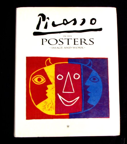 Picasso in His Posters: Image and Work - Volume I: Luis Carlos Rodrigo; Pablo Picasso
