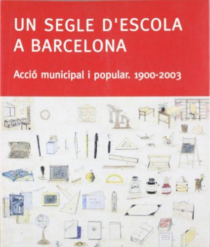9788480636537: Un segle d'escola a Barcelona: Acció municipal i popular. 1900-2003 (Edicions en català)