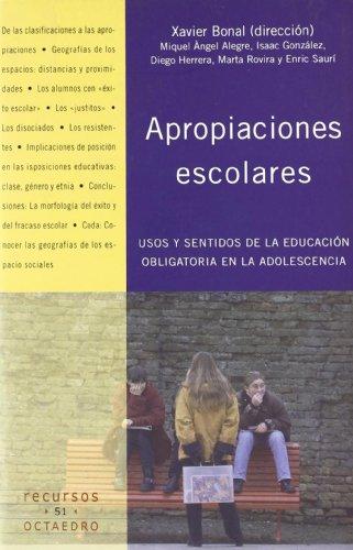 APROPIACIONES ESCOLARES: usos y sentidos de la educacion obligatoria en la adolescencia: Xavier ...