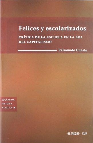 9788480637428: Felices y escolarizados : crítica de la escuela en la era del capitalismo