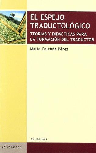 9788480638999: El espejo traductológico: Teorías y didácticas para la formación del traductor (Educación psicopedagogía)