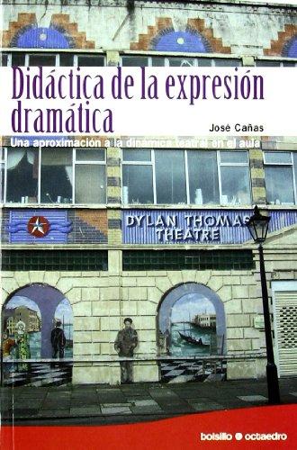 Didáctica de la expresión dramática (Ed. Bolsillo) Una aproximación a la dinámica teatral en el aula - Cañas Torregrosa, José