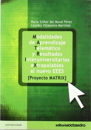 MODALIDADES DE APRENDIZAJE TELEMATICO Y RESULTADOS INTERUNIVERSITARIOS EXTRAPOLABLES AL NUEVO EEES: Proyecto Matrix - María Esther del Moral Pérez, Lourdes Villalustre Martínez