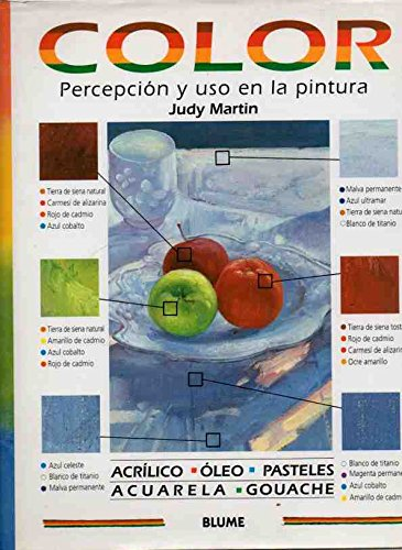 Color - Percepcion y USO de La Pintura (Spanish Edition) (8480761423) by Judy Martin
