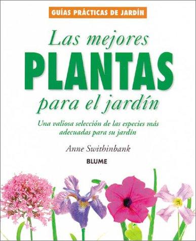 Las mejores plantas para el jardin: Una valiosa seleccion de las especies mas adecuadas para su ...