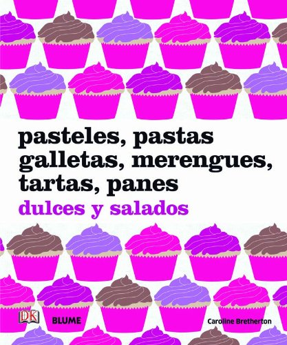 Pasteles, pastas galletas, merengues, tartas, panes dulces: Bretherton, Caroline: