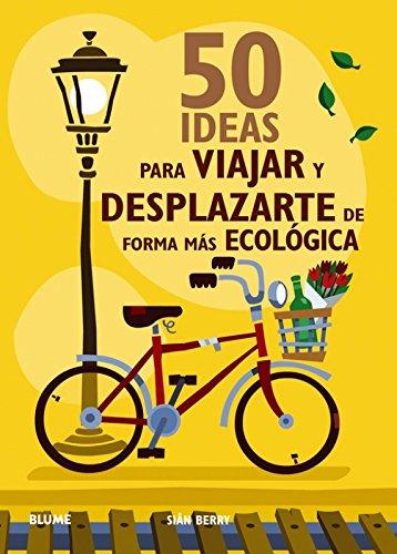 50 ideas para viajar y desplazarte de forma más ecológica (Spanish Edition): Siân ...