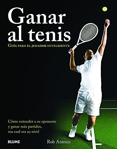 Ganar al tenis: Guía para el jugador inteligente (Deportes (blume)): Antoun, Rob