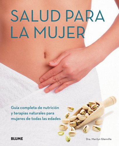 9788480769600: Salud para la mujer: Guía completa de nutrición y terapias naturales para mujeres de todas las edades (Spanish Edition)