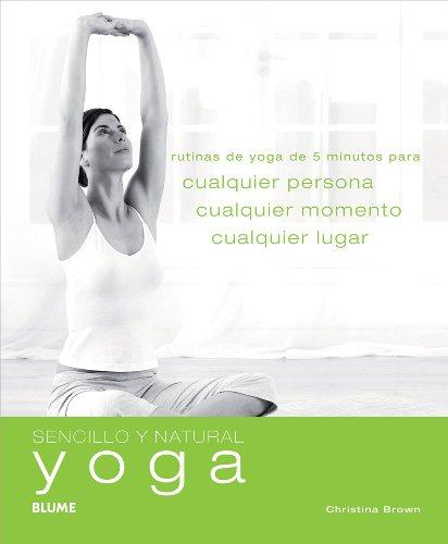 9788480769822: Sencillo y Natural. Yoga: Rutinas de yoga de 5 minutos para cualquier persona, cualquier momento y cualquier lugar.