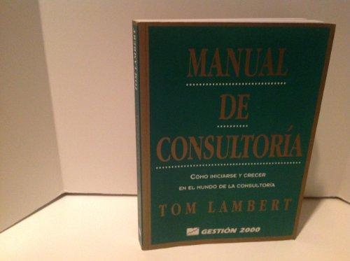 9788480883153: Manual de consultoria : como iniciarse y crecer en el mundo de la consltoria