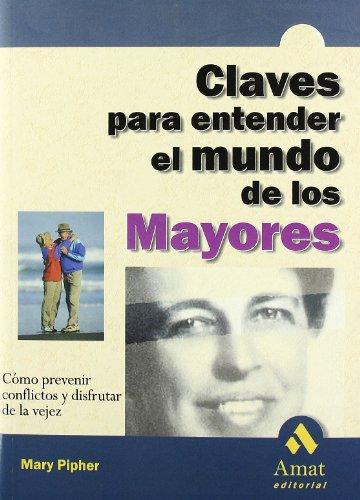 Claves para entender el mundo de los mayores: Como prevenir conflictos y disfrutar de la vejez (Spanish Edition) (9788480884587) by Pipher, Mary