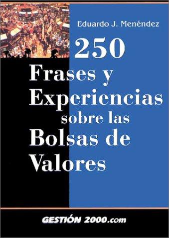 250 frases y experiencias sobre las bolsas: Eduardo José Menéndez