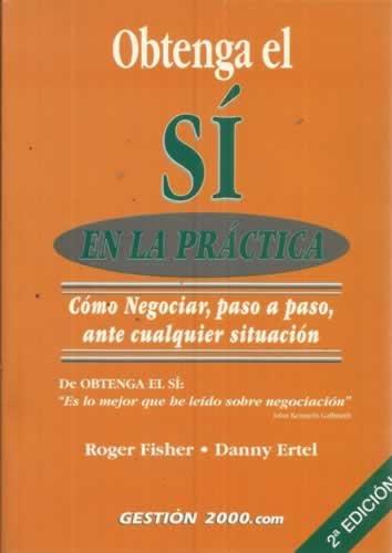 9788480887199: OBTENGA EL SI EN LA PRACTICA: COMO NEGOCIAR, PASO A PASO, ANTE CU ALQUIER SITUACION (2ª ED.)